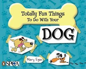 Totally Fun Things To Do With Your Dog by SPCA