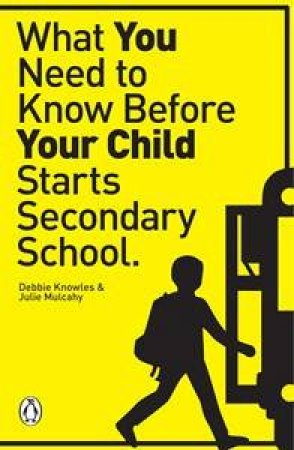 What You Need to Know Before Your Child starts Secondary School by Deborah & Mulcahy Julie Knowles