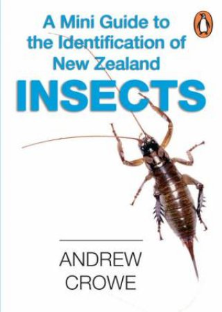 Mini Guide to the Identification of New Zealand Insects by Andrew Crowe