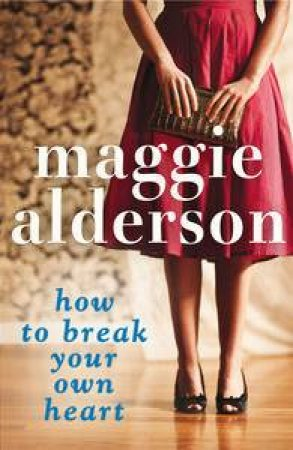 How to Break Your Own Heart... by Maggie Alderson
