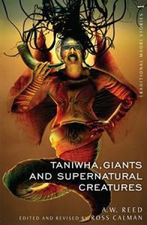 Traditional Maori Myths: Taniwha, Giants and Supernatural Creatures by AW & Calman Ross Reed