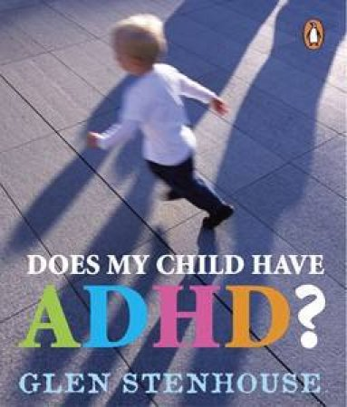 Does My Child Have Attention Deficient Hyperactivity Disorder? by Glen Stenhouse