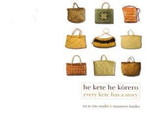 He Kete He Korero: Every Kete Has a Story by Toi Te Rito & Lander Maureen Maihi