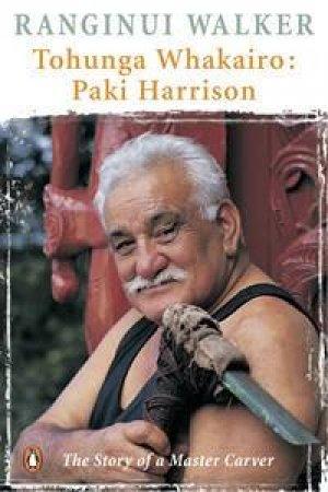 Paki Harrison Tohunga Whakairo by Ranginui Walker
