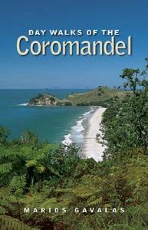 Day Walks of the Coromandel by Marios Gavalas