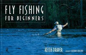 Fly Fishing for Beginners by Keith Draper & Graham Wiremu