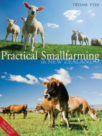 Practical Smallfarming In New Zealand by Trisha Fisk