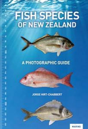 Fish Species of New Zealand: A Photographic Guide by Jorge Hirt-Chabbert