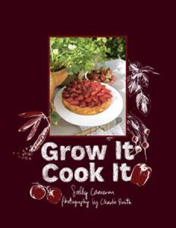 Grow It, Cook It by Sally Cameron