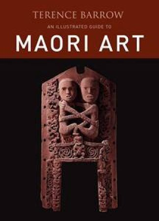 Illustrated Guide to Maori Art by Terence Barrow