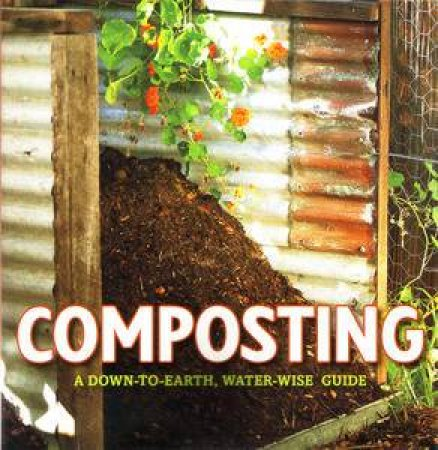 Composting: A Down-To-Earth Guide by Various