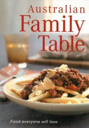 Australian Family Table: Food Everyone Will Love by Various