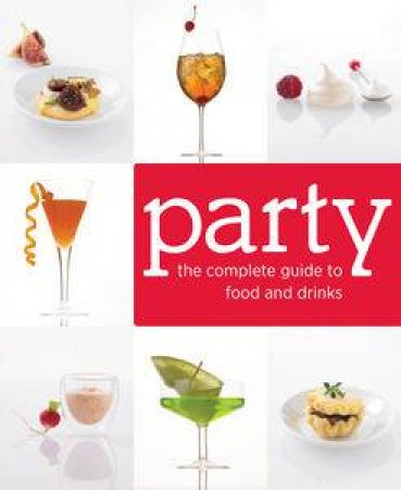Party: The Complete Guide to Food and Drinks by Anon