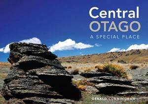 Central Otago: A Special Place by Gerald Cunningham