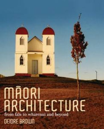 Maori Architecture: from fale to sharenui and beyond by Deidre Brown