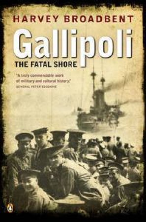 Gallipoli: The Fatal Shore by Harvey Broadbent