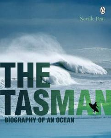 The Tasman: Biography of an Ocean by Neville Peat