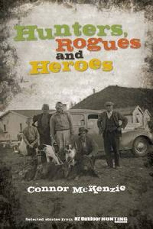 Hunters, Rogues and Heroes by Connor McKenzie
