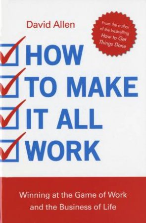How to Make It All Work by David Allen