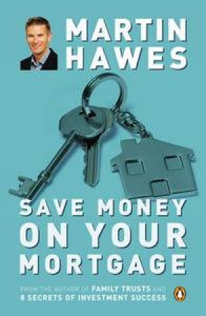 Save Money on Your Mortgage, Revised & Updated by Martin Hawes