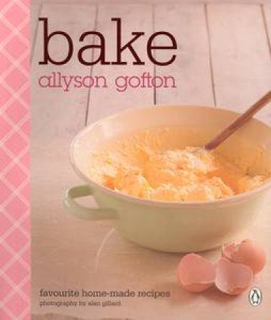 Bake: Favourite Home-Made Recipes by Allyson Gofton