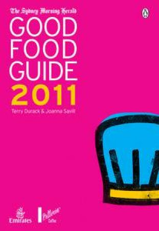 The Sydney Morning Herald Good Food Guide 2011 by Terry Durack & Joanna Savill