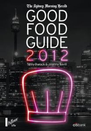Sydney Morning Herald 2012 Good Food Guide by Terry Durack & Joanna Savill