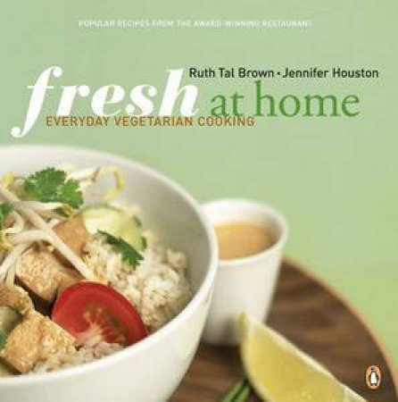 Fresh At Home: Everyday Vegetarian Cooking by Ruth Tal Brown & Jenni Houston