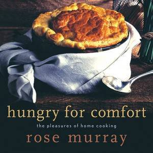 Hungry for Comfort: The Pleasures of Home Cooking by Rose Murray