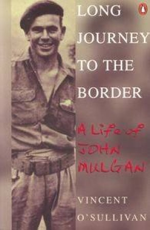 Long Journey To The Border: A Life Of John Mulgan by Vincent O'Sullivan