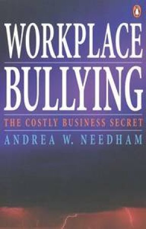 Workplace Bullying: The Costly Business Secret by Andrea W Needham