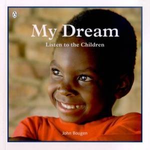 My Dream: Listen To The Children by John Bougen