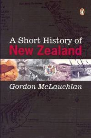 A Short History Of New Zealand by Gordon McLauchlan