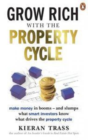 Grow Rich With The Property Cycle by Kieran Trass