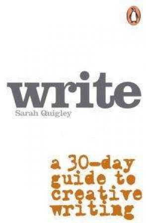 Write Now: A Step-By-Step Guide To Successful Creative Writing by Quigley Sarah