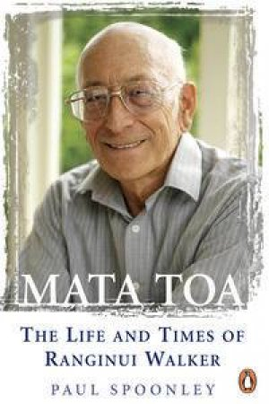 Mata Toa: The Life and Times of Ranginui Walker by Paul Spoonley