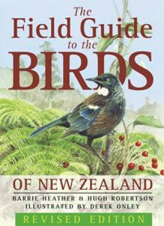 The Field Guide To The Birds Of New Zealand by Heather Robertson