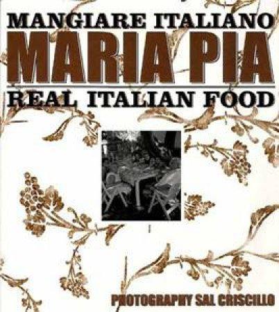 Mangiare Italiano: Real Italian Food by Maria Pia De Razza