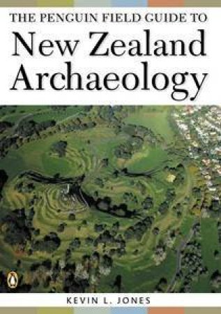 The Penguin Field Guide To New Zealand Archeology  by Kevin Jones
