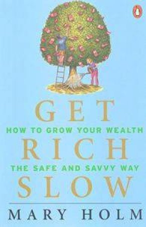 Get Rich Slow: How To Grow Your Wealth The Safe & Savvy Way by Mary Holm