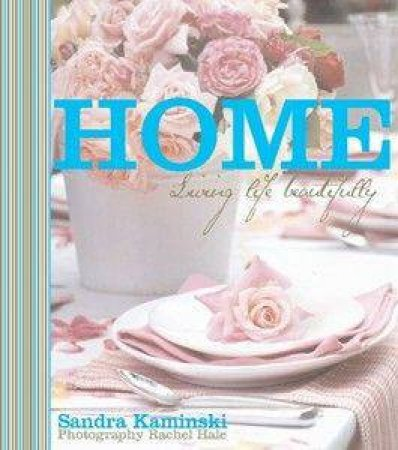 Home: Living Life Beautifully by Sandra Kaminski