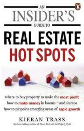 An Insider's Guide To Real Estate Hot Spots by Kieran Trass