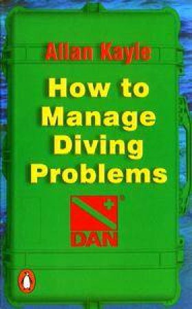 How To Manage Diving Problems by Allan Kayle