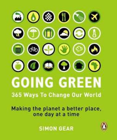 Going Green: 365 Ways to Change our World by Simon Gear