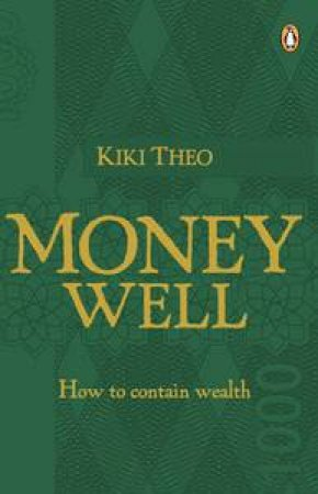 Money Well: How to Obtain Wealth by Kiki Theo