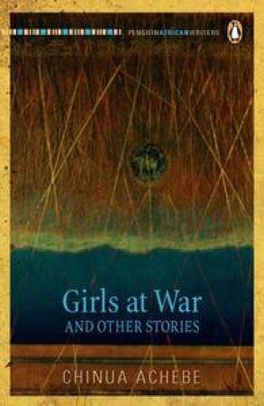 Penguin African Writers: Girls at War and Other Stories by Chinua Achebe