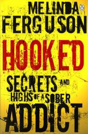 Hooked: Secrets and Highs of a Sober Addict by Melinda Ferguson