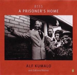 8115: A Prisoner's Home by Alf Kumalo & Zukiswa Wanner