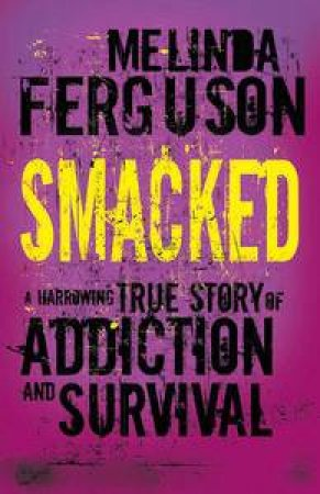 Smacked: a true Story of Addiction and Survival by Melinda Ferguson