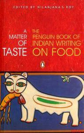 A Matter Of Taste: The Penguin Book Of Indian Writing On Food by Nilanjana S Roy